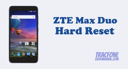 Hard Reset on TracFone ZTE Max Duo