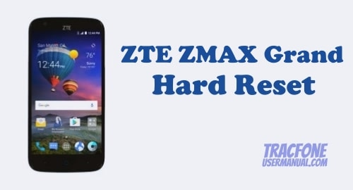 How to Perform Hard Reset on Tracfone ZTE ZMAX Grand Z916BL