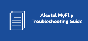 Alcatel MyFlip Troubleshooting Guide
