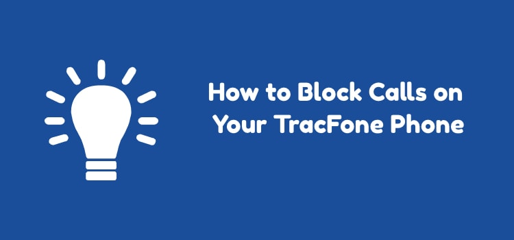How to Block Calls on Your TracFone Phone