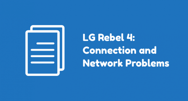 LG Rebel 4 Connection Problems